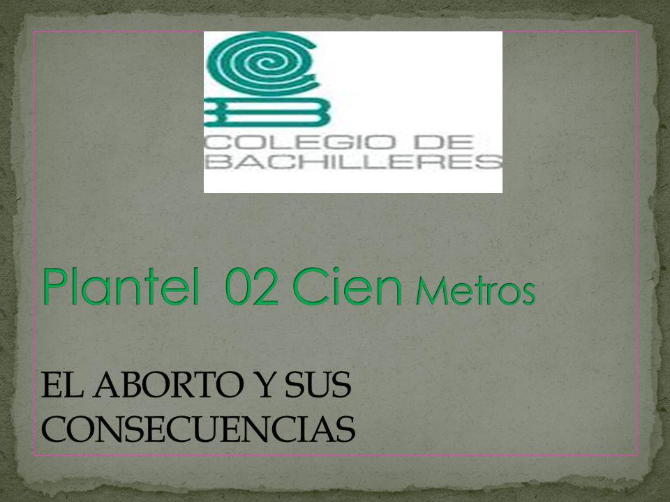 Plantel 02 Cien Metros EL ABORTO Y SUS CONSECUENCIAS