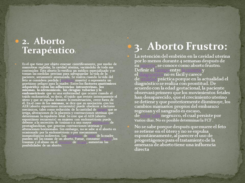 3. Aborto Frustro: 2. Aborto Terapéutico: