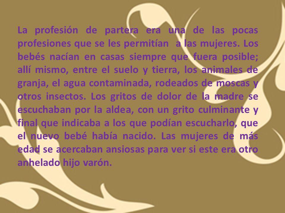 La profesión de partera era una de las pocas profesiones que se les permitían a las mujeres.