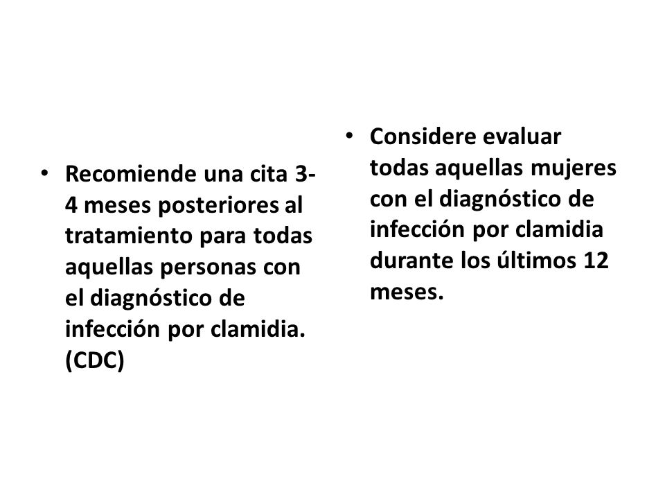 Recomiende una cita 3-4 meses posteriores al tratamiento para todas aquellas personas con el diagnóstico de infección por clamidia. (CDC)