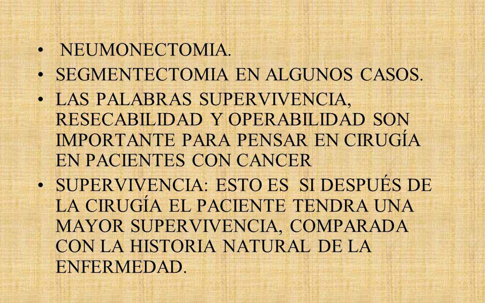 NEUMONECTOMIA. SEGMENTECTOMIA EN ALGUNOS CASOS.