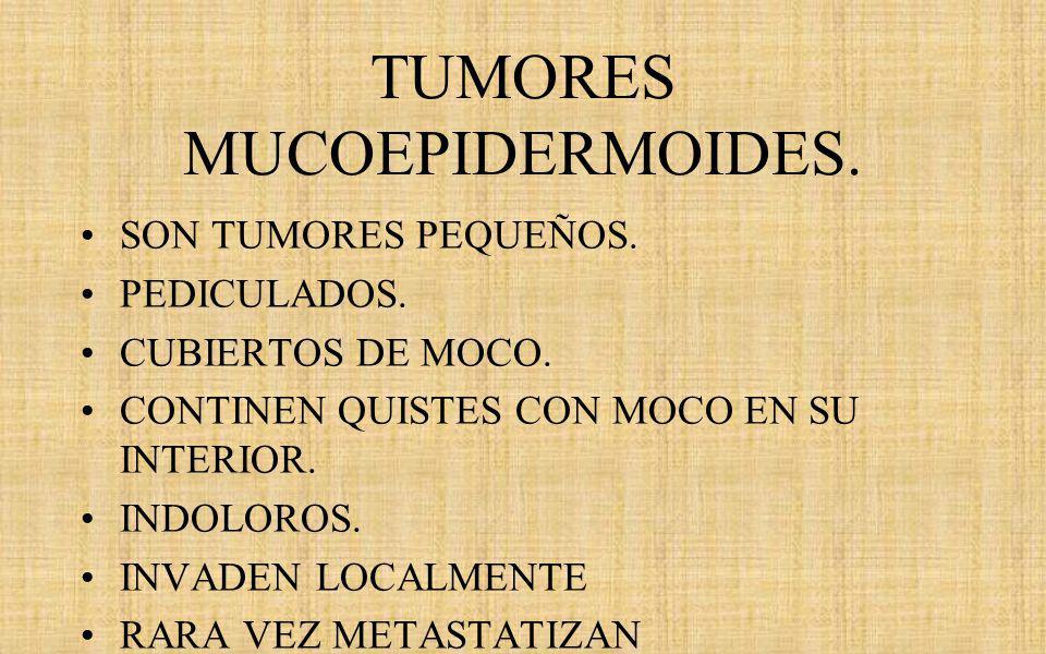 TUMORES MUCOEPIDERMOIDES.