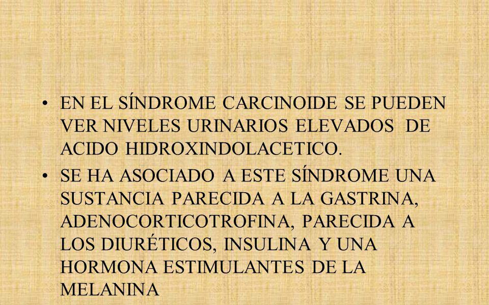 EN EL SÍNDROME CARCINOIDE SE PUEDEN VER NIVELES URINARIOS ELEVADOS DE ACIDO HIDROXINDOLACETICO.
