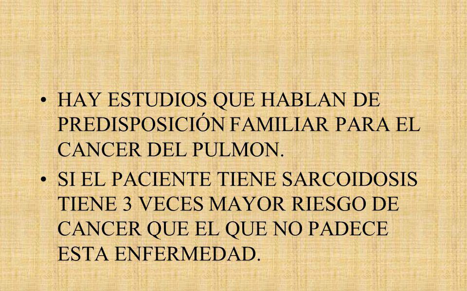 HAY ESTUDIOS QUE HABLAN DE PREDISPOSICIÓN FAMILIAR PARA EL CANCER DEL PULMON.