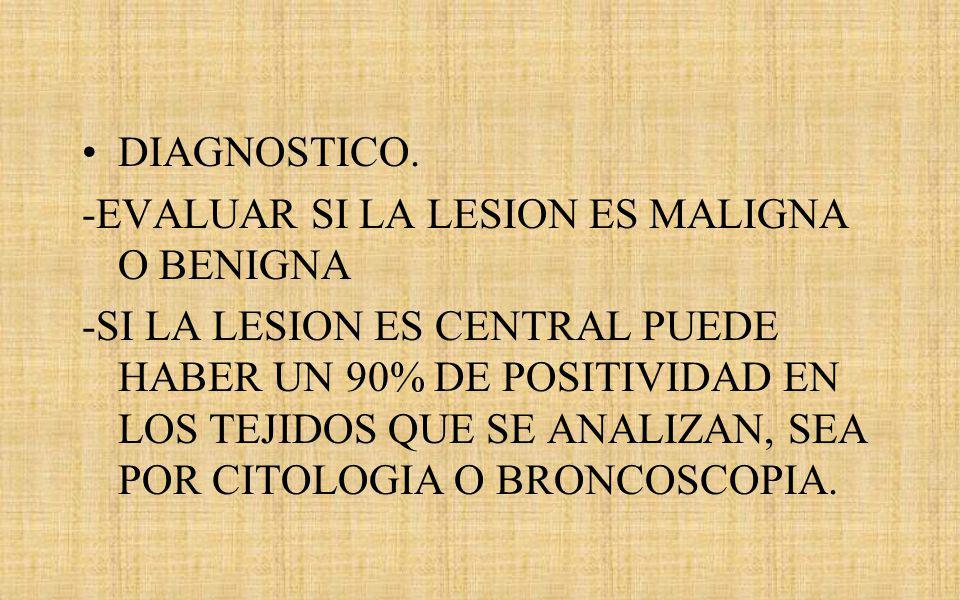 DIAGNOSTICO. -EVALUAR SI LA LESION ES MALIGNA O BENIGNA.