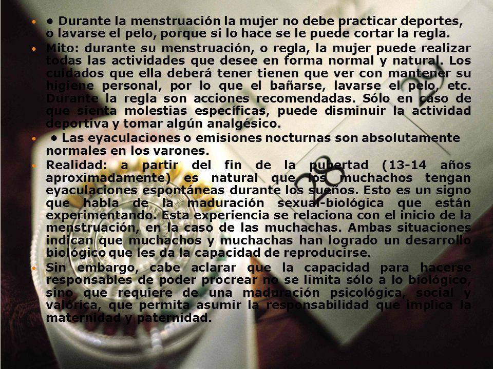 • Durante la menstruación la mujer no debe practicar deportes, o lavarse el pelo, porque si lo hace se le puede cortar la regla.