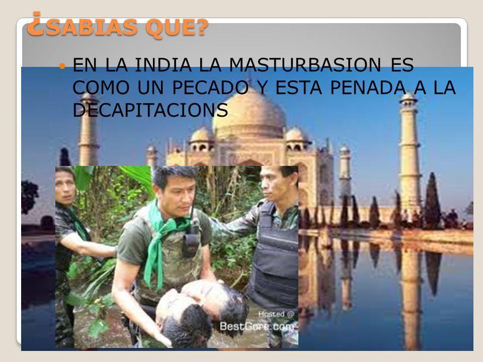 ¿SABIAS QUE EN LA INDIA LA MASTURBASION ES COMO UN PECADO Y ESTA PENADA A LA DECAPITACIONS