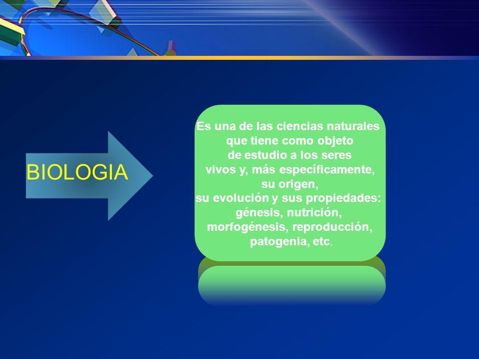 BIOLOGIA Es una de las ciencias naturales que tiene como objeto