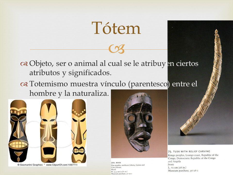 Tótem Objeto, ser o animal al cual se le atribuyen ciertos atributos y significados.