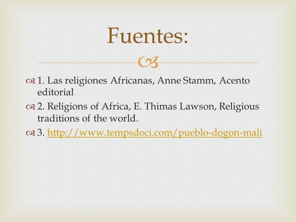 Fuentes: 1. Las religiones Africanas, Anne Stamm, Acento editorial