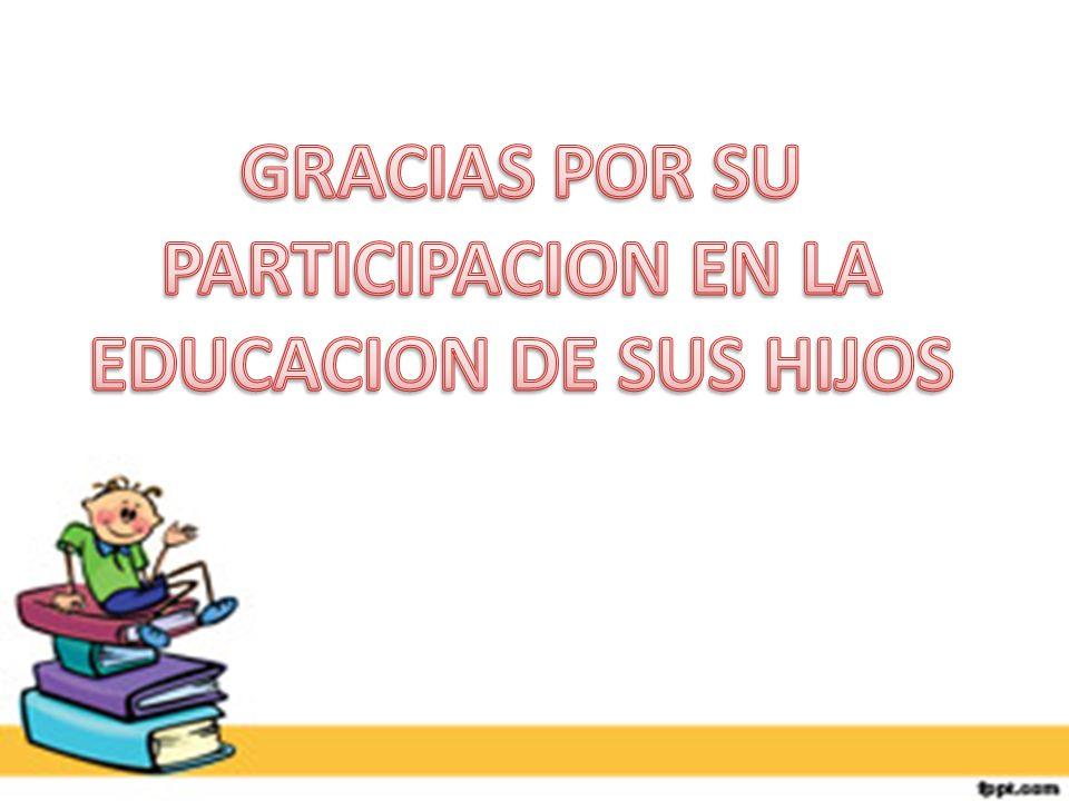 GRACIAS POR SU PARTICIPACION EN LA EDUCACION DE SUS HIJOS