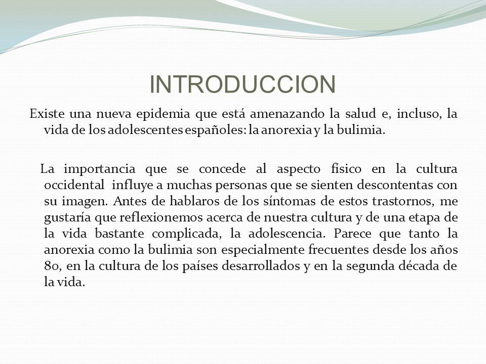 INTRODUCCION Existe una nueva epidemia que está amenazando la salud e, incluso, la vida de los adolescentes españoles: la anorexia y la bulimia.