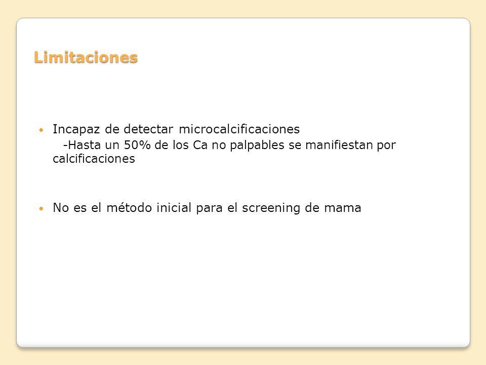 Limitaciones Incapaz de detectar microcalcificaciones