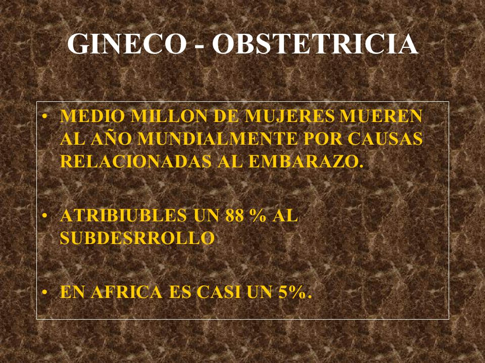 GINECO - OBSTETRICIA MEDIO MILLON DE MUJERES MUEREN AL AÑO MUNDIALMENTE POR CAUSAS RELACIONADAS AL EMBARAZO.