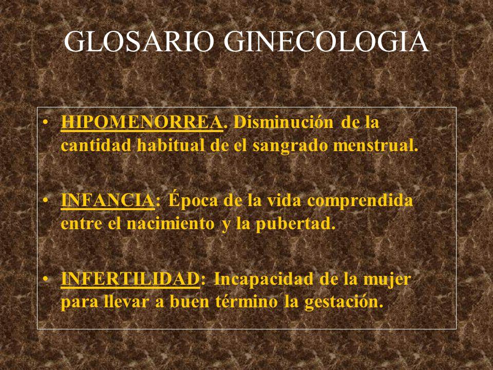 GLOSARIO GINECOLOGIA HIPOMENORREA. Disminución de la cantidad habitual de el sangrado menstrual.