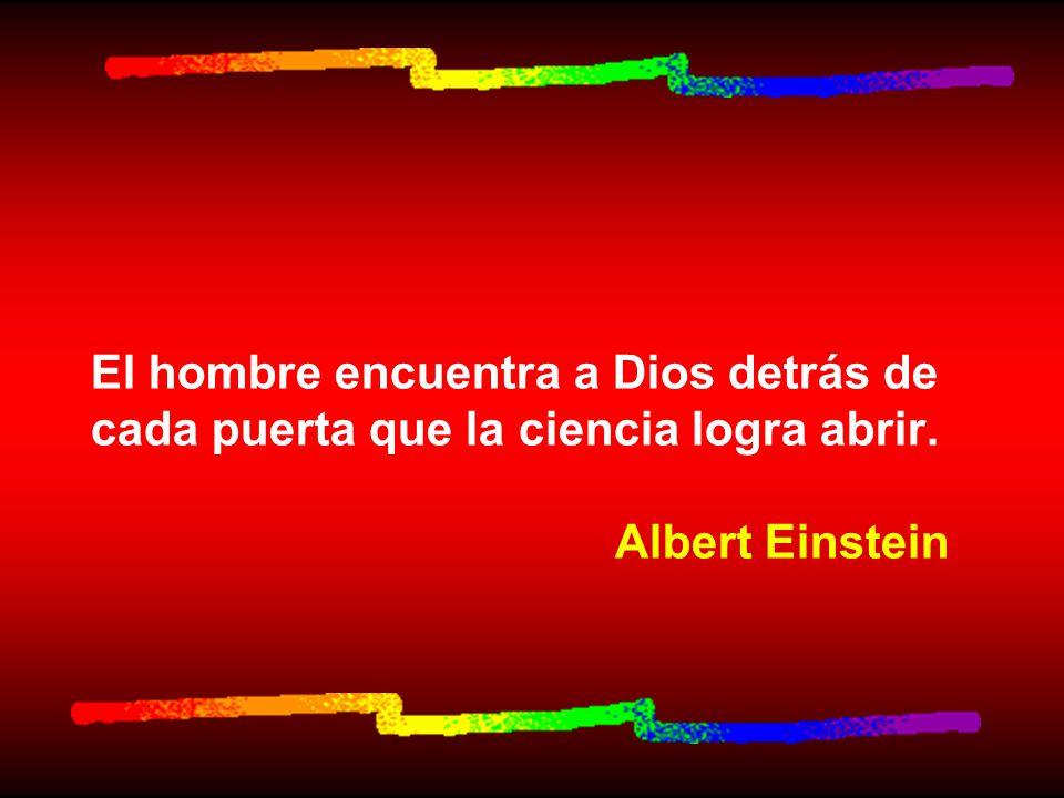 El hombre encuentra a Dios detrás de cada puerta que la ciencia logra abrir. Albert Einstein
