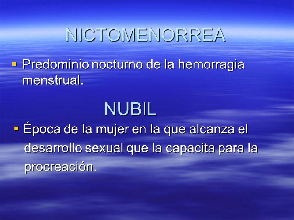 NICTOMENORREA NUBIL Predominio nocturno de la hemorragia menstrual.