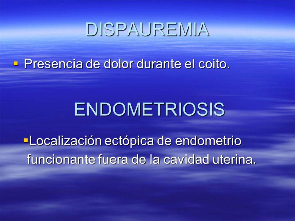 DISPAUREMIA ENDOMETRIOSIS Presencia de dolor durante el coito.