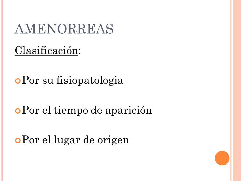 AMENORREAS Clasificación: Por su fisiopatologia