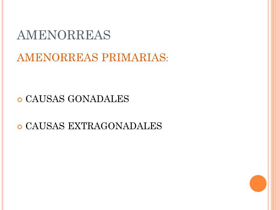 AMENORREAS AMENORREAS PRIMARIAS: CAUSAS GONADALES