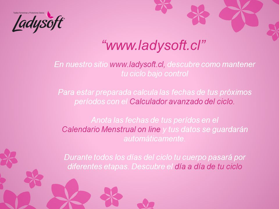 www.ladysoft.cl En nuestro sitio www.ladysoft.cl, descubre como mantener. tu ciclo bajo control.