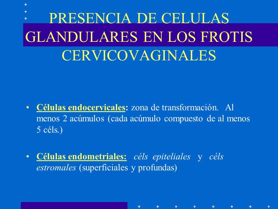 PRESENCIA DE CELULAS GLANDULARES EN LOS FROTIS CERVICOVAGINALES