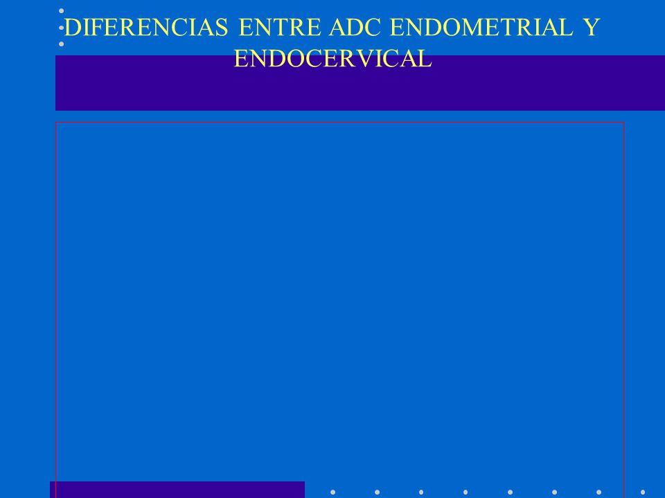 DIFERENCIAS ENTRE ADC ENDOMETRIAL Y ENDOCERVICAL