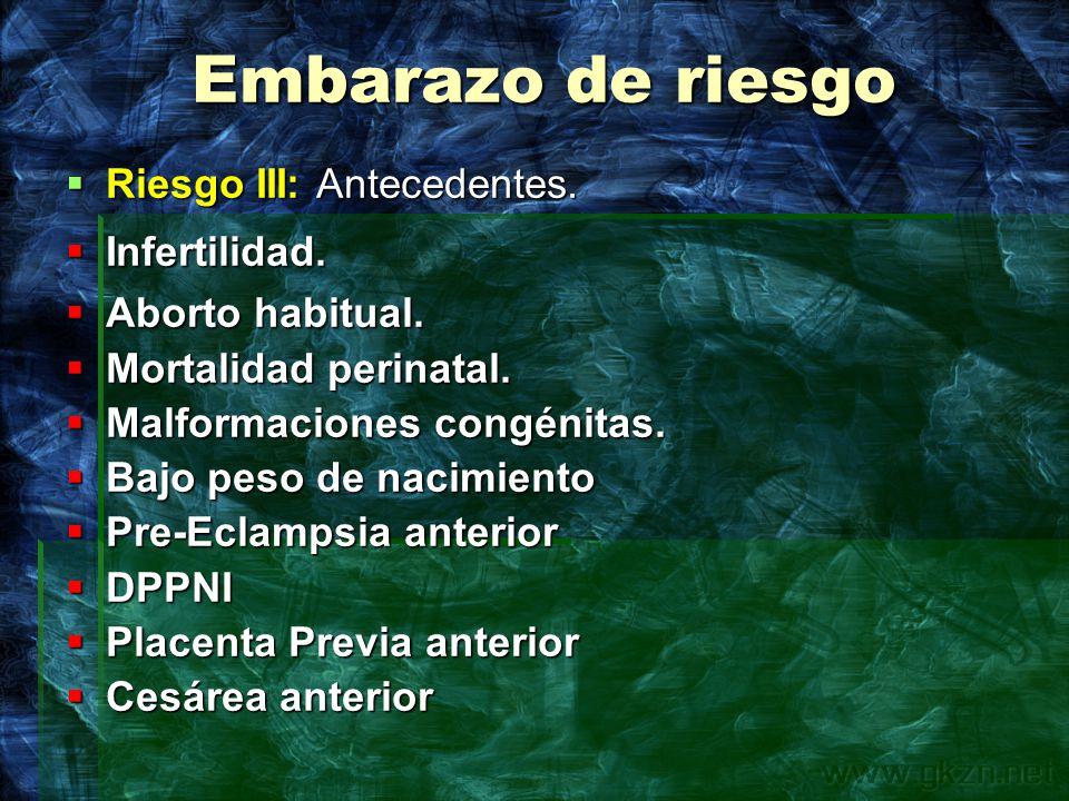 Embarazo de riesgo Riesgo III: Antecedentes. Infertilidad.