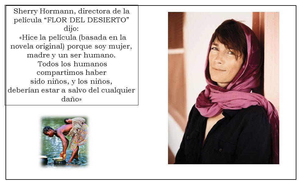 Sherry Hormann, directora de la película FLOR DEL DESIERTO dijo: