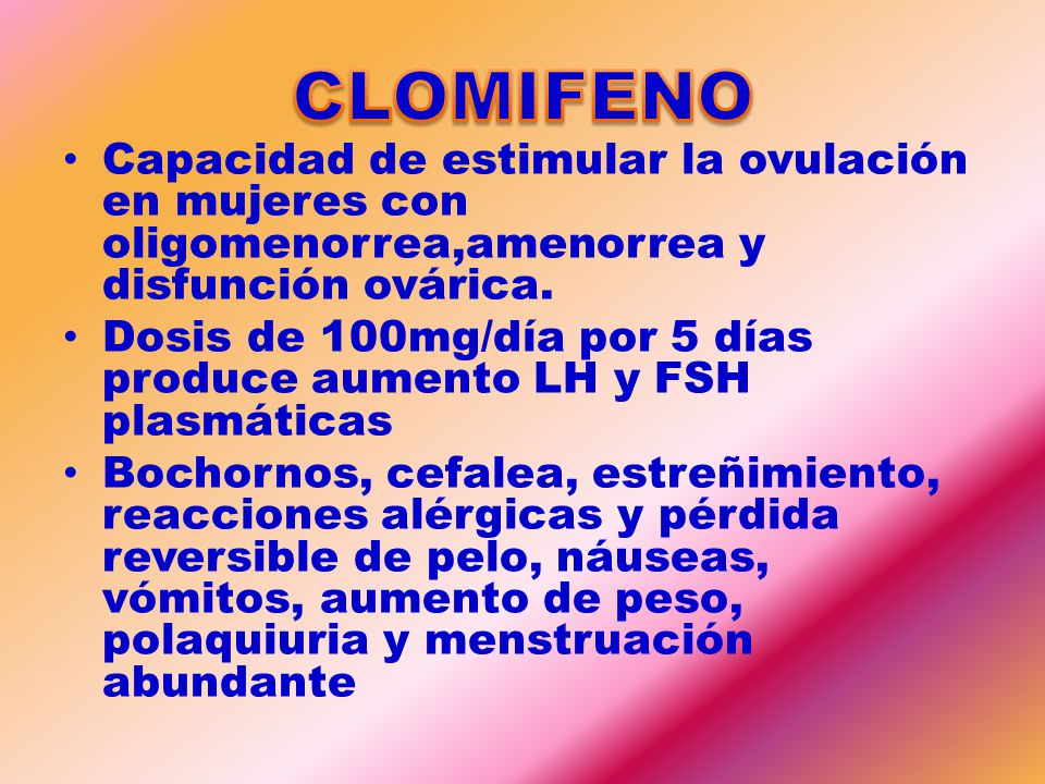CLOMIFENO Capacidad de estimular la ovulación en mujeres con oligomenorrea,amenorrea y disfunción ovárica.