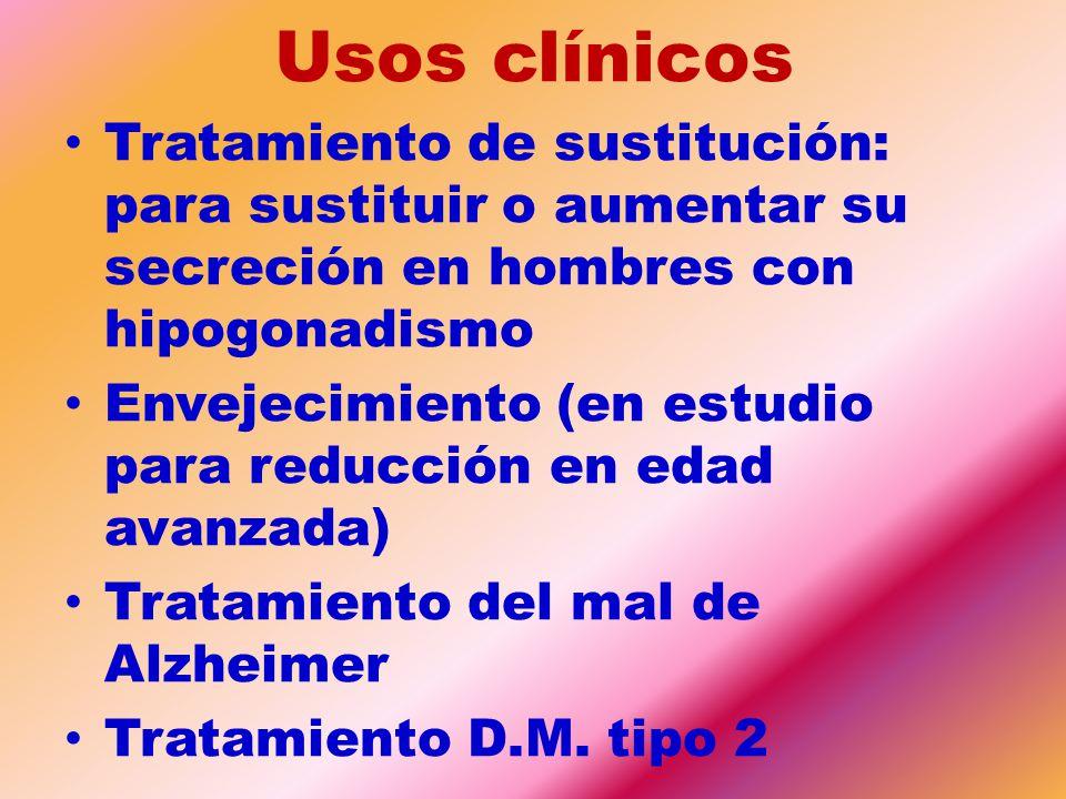 Usos clínicos Tratamiento de sustitución: para sustituir o aumentar su secreción en hombres con hipogonadismo.