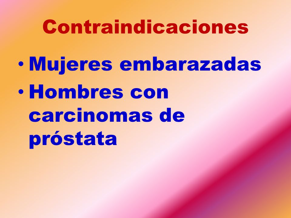 Contraindicaciones Mujeres embarazadas Hombres con carcinomas de próstata