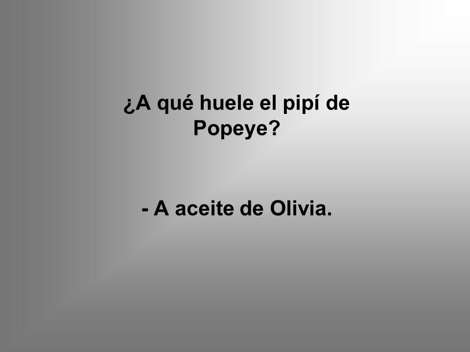 ¿A qué huele el pipí de Popeye - A aceite de Olivia.