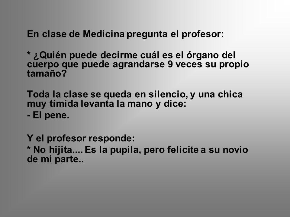 En clase de Medicina pregunta el profesor: