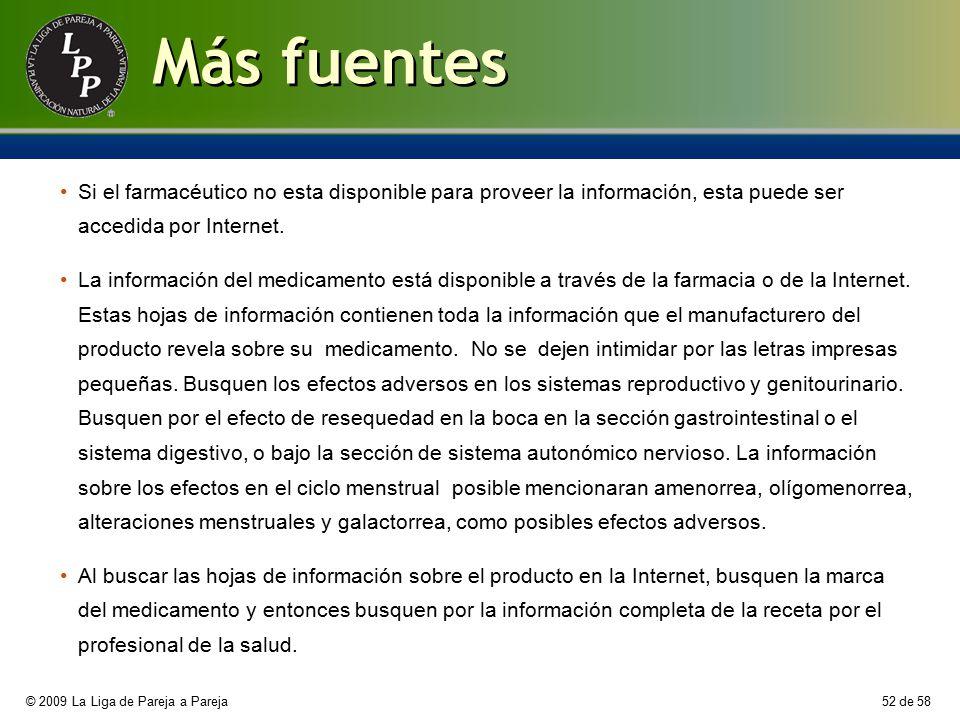 Más fuentes Si el farmacéutico no esta disponible para proveer la información, esta puede ser accedida por Internet.
