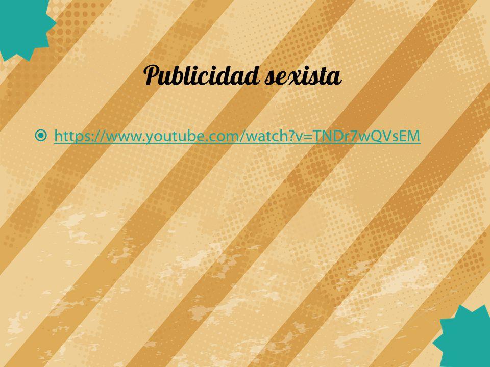 Publicidad sexista https://www.youtube.com/watch v=TNDr7wQVsEM