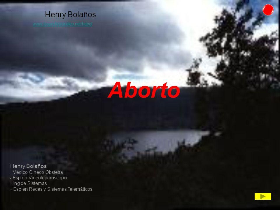 Aborto Henry Bolaños * Henry Bolaños Médico Gineco-Obstetra