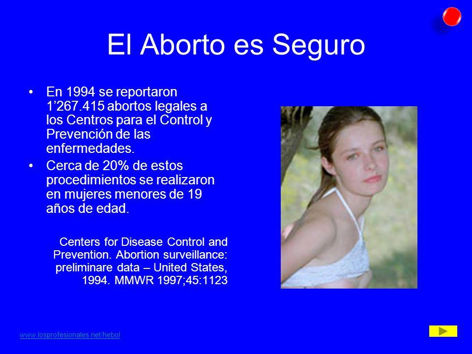 El Aborto es Seguro En 1994 se reportaron 1'267.415 abortos legales a los Centros para el Control y Prevención de las enfermedades.