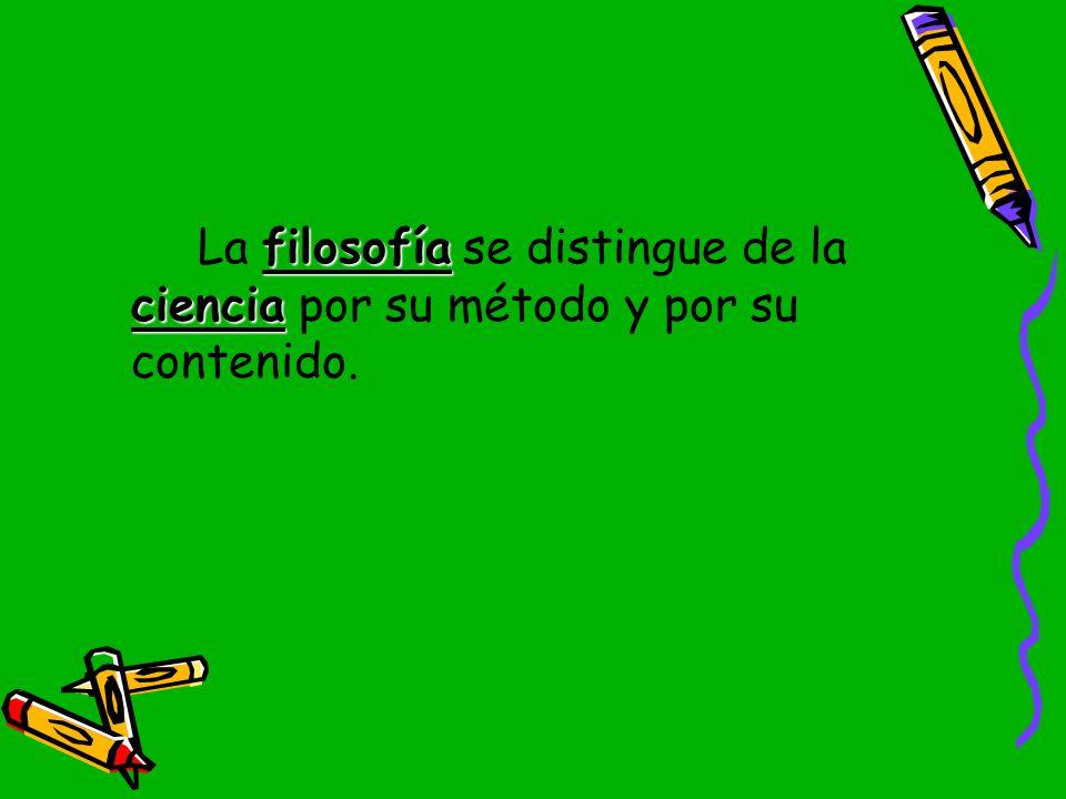 La filosofía se distingue de la ciencia por su método y por su contenido.