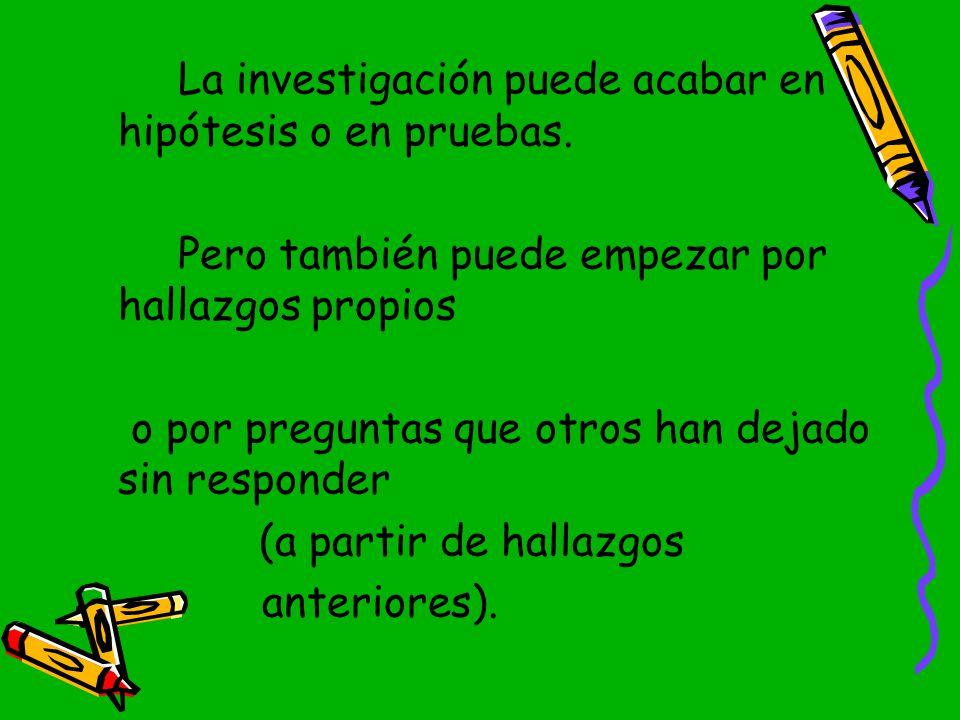 La investigación puede acabar en hipótesis o en pruebas.