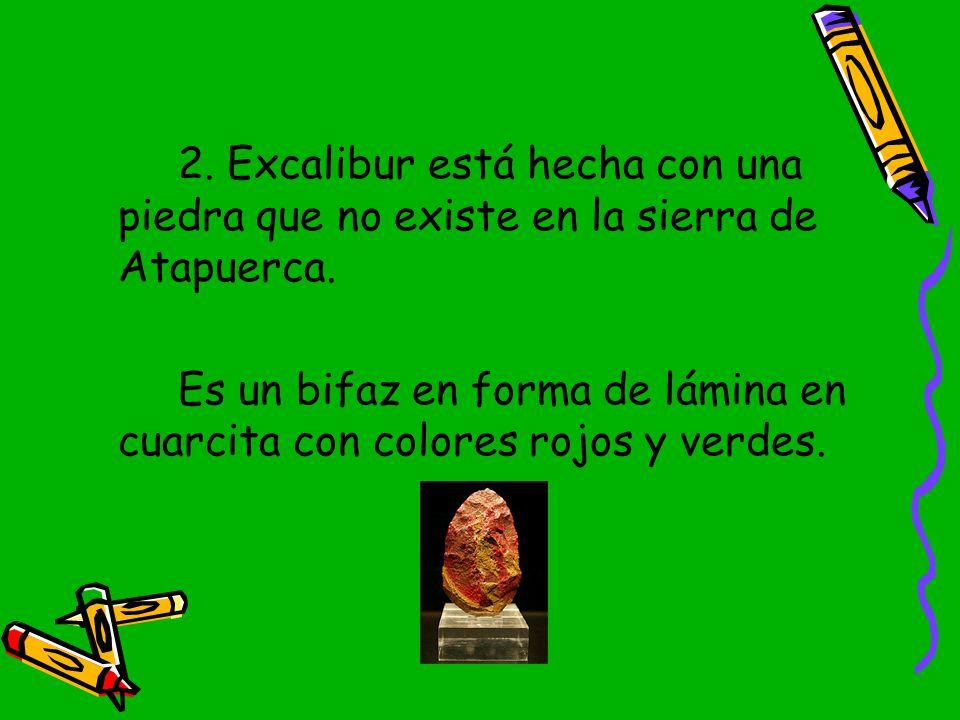 2. Excalibur está hecha con una piedra que no existe en la sierra de Atapuerca.