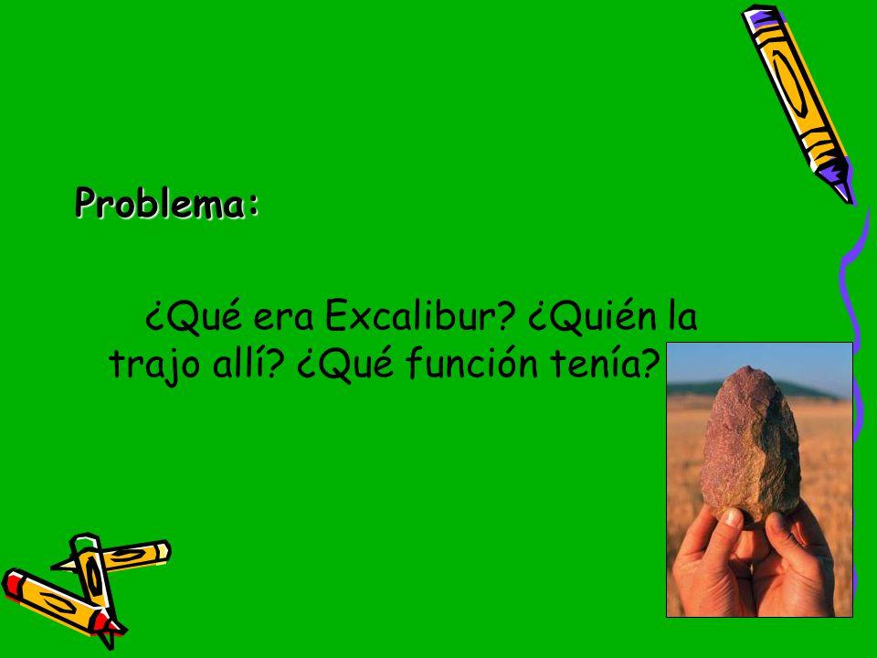 Problema: ¿Qué era Excalibur ¿Quién la trajo allí ¿Qué función tenía