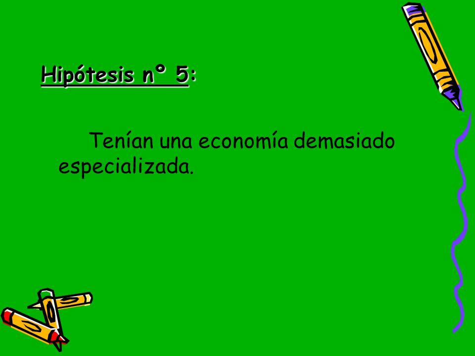 Hipótesis nº 5: Tenían una economía demasiado especializada.