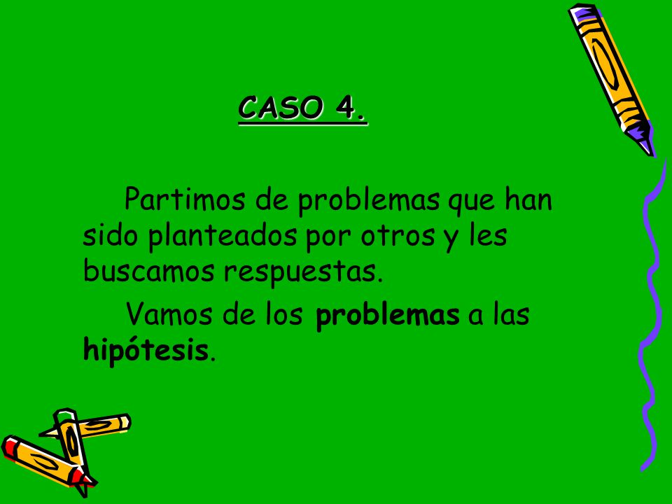 CASO 4. Partimos de problemas que han sido planteados por otros y les buscamos respuestas.