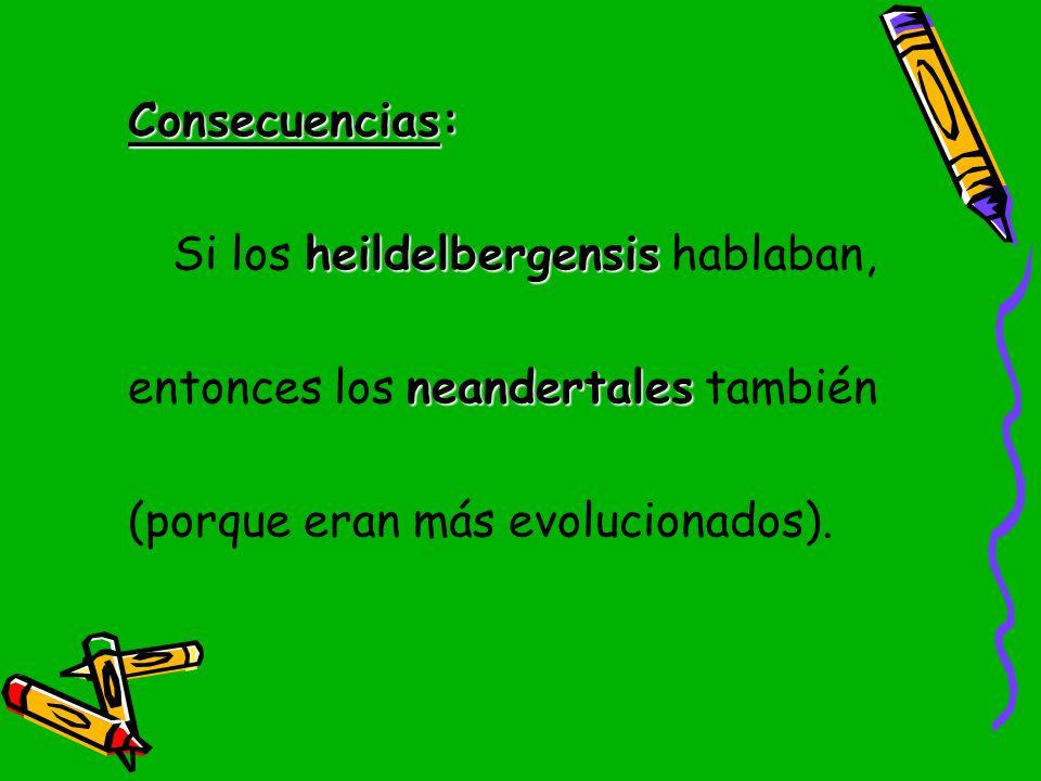 Consecuencias: Si los heildelbergensis hablaban, entonces los neandertales también.