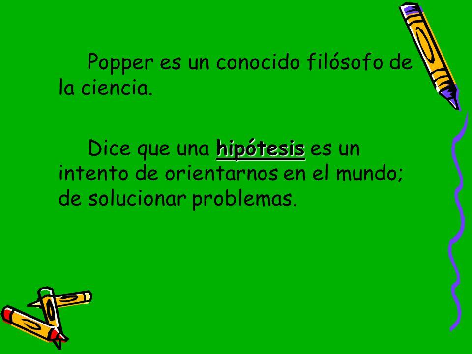 Popper es un conocido filósofo de la ciencia.