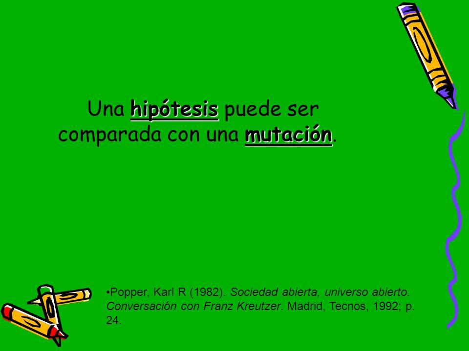 Una hipótesis puede ser comparada con una mutación.