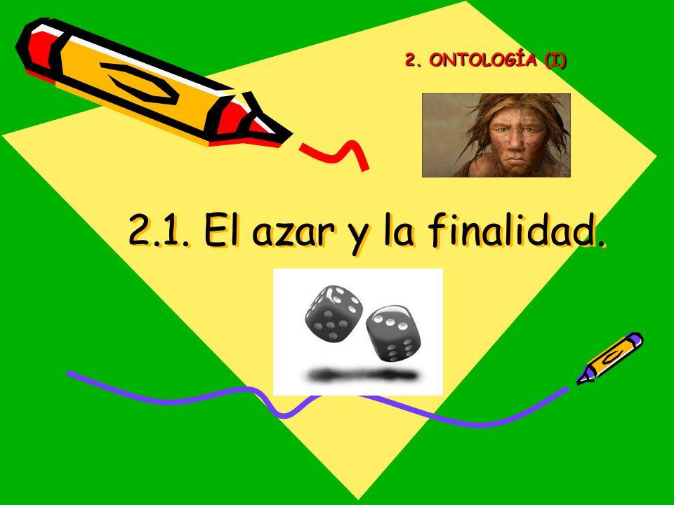 2. ONTOLOGÍA (I) 2.1. El azar y la finalidad.