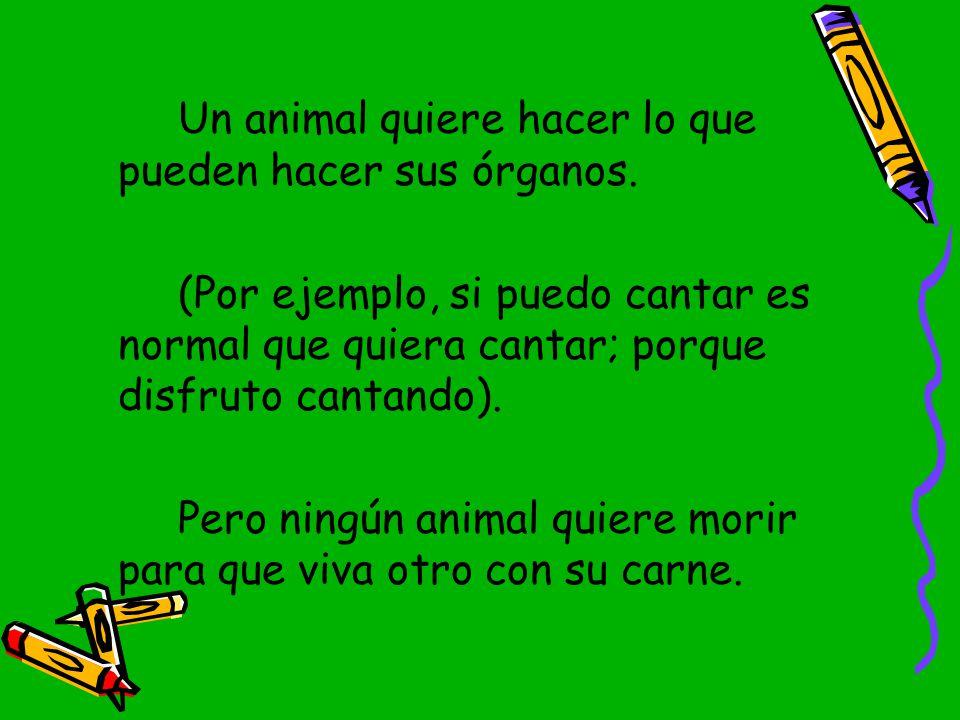 Un animal quiere hacer lo que pueden hacer sus órganos.