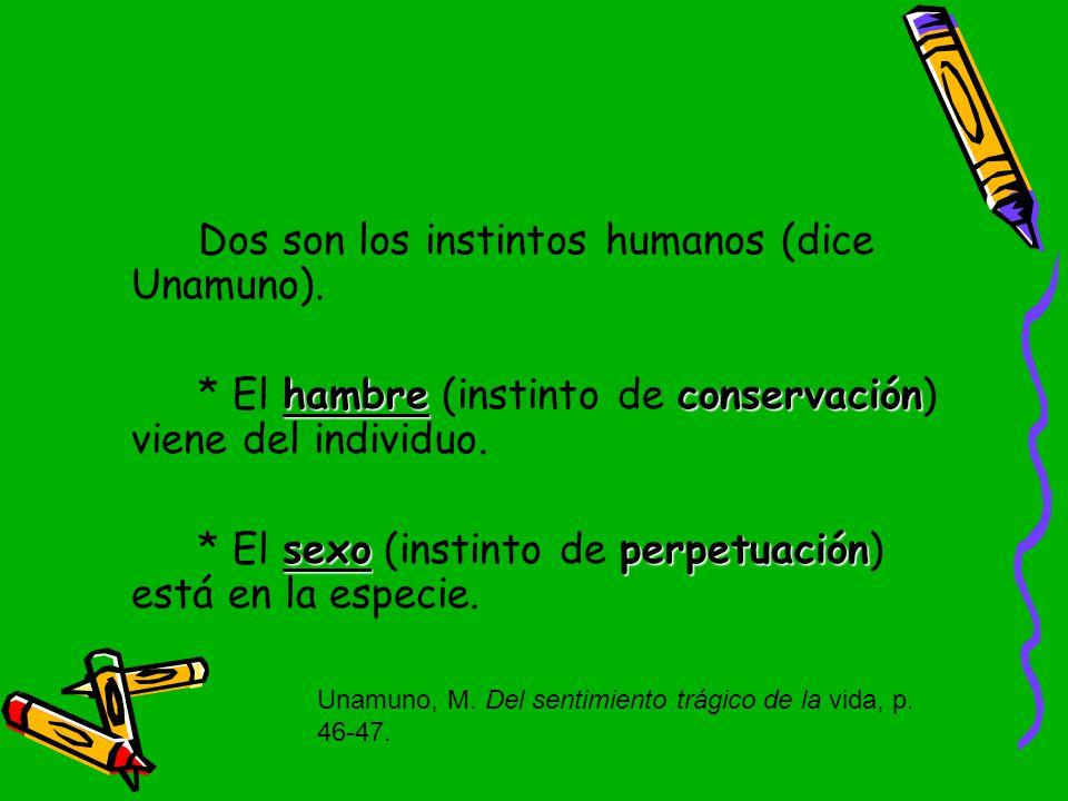 Dos son los instintos humanos (dice Unamuno).